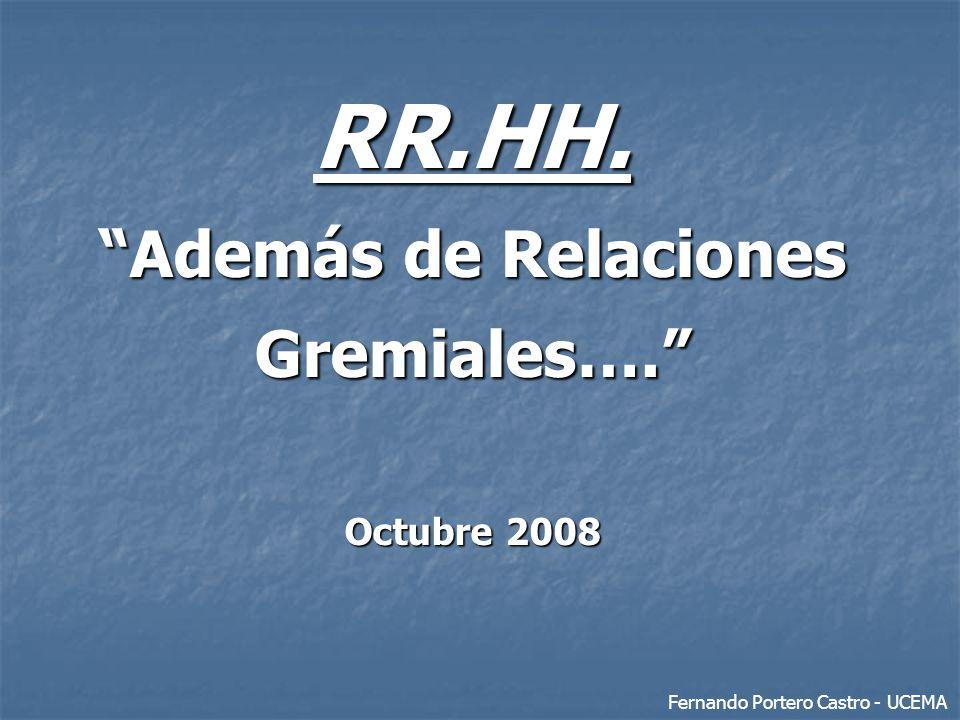 RR.HH. Además de Relaciones Gremiales…. Octubre 2008 Fernando Portero Castro - UCEMA