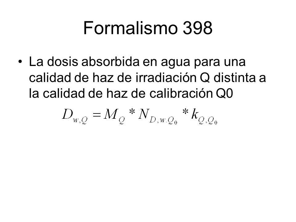 Formalismo 398 La dosis absorbida en agua para una calidad de haz de irradiación Q distinta a la calidad de haz de calibración Q0