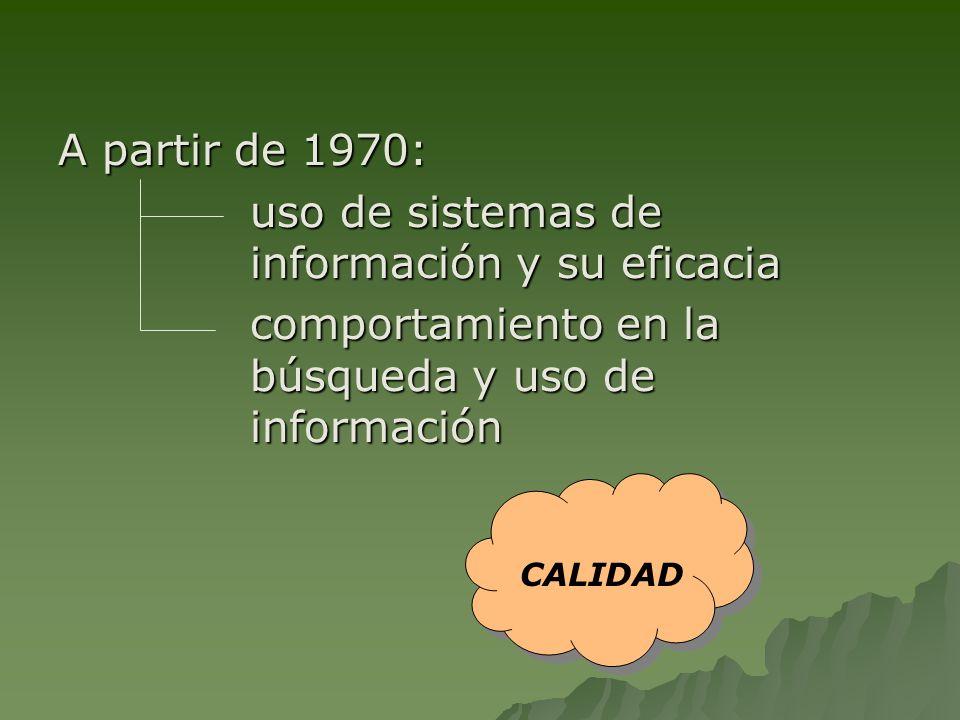 A partir de 1970: uso de sistemas de información y su eficacia comportamiento en la búsqueda y uso de información CALIDAD
