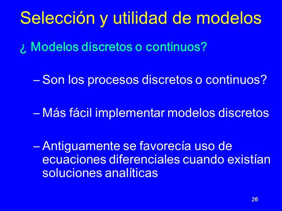 26 ¿ Modelos discretos o continuos.–Son los procesos discretos o continuos.