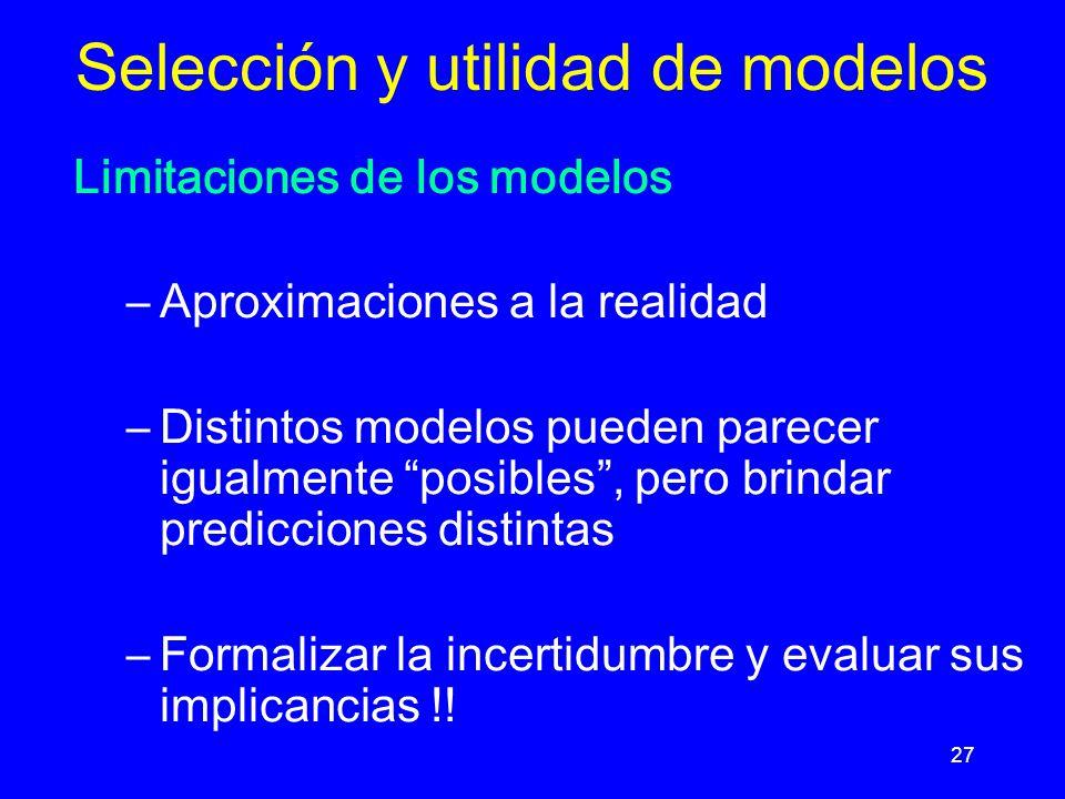 27 Limitaciones de los modelos –Aproximaciones a la realidad –Distintos modelos pueden parecer igualmente posibles, pero brindar predicciones distintas –Formalizar la incertidumbre y evaluar sus implicancias !.