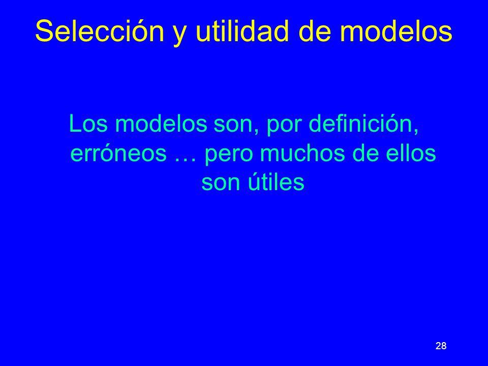 28 Los modelos son, por definición, erróneos … pero muchos de ellos son útiles Selección y utilidad de modelos