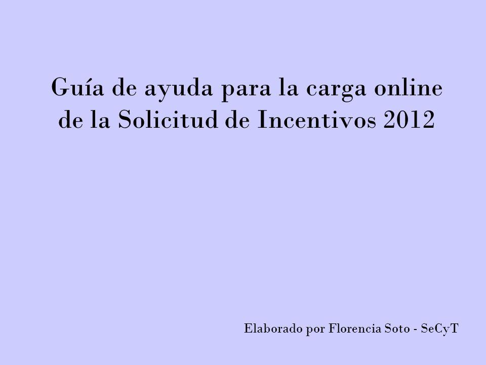 Guía de ayuda para la carga online de la Solicitud de Incentivos 2012 Elaborado por Florencia Soto - SeCyT