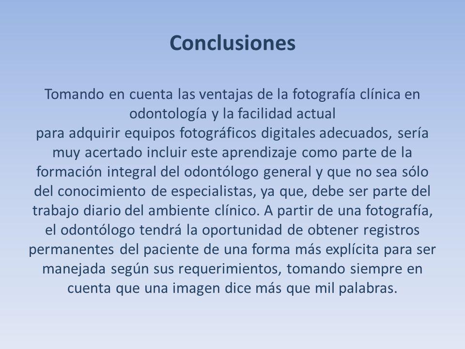 Conclusiones Tomando en cuenta las ventajas de la fotografía clínica en odontología y la facilidad actual para adquirir equipos fotográficos digitales