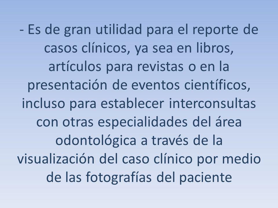 - Es de gran utilidad para el reporte de casos clínicos, ya sea en libros, artículos para revistas o en la presentación de eventos científicos, inclus