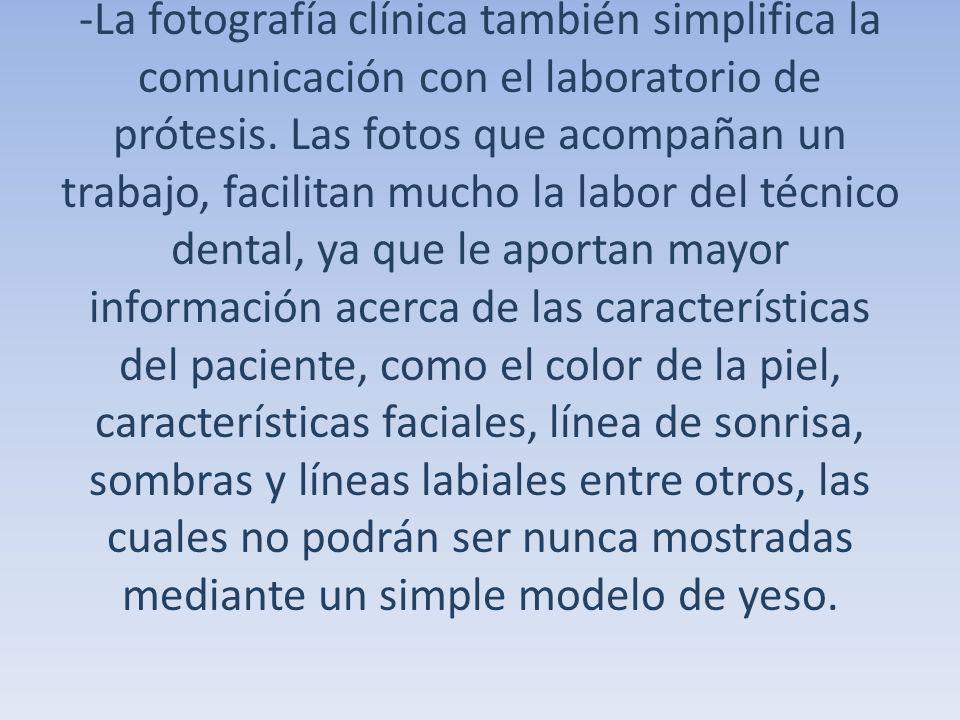 -La fotografía clínica también simplifica la comunicación con el laboratorio de prótesis. Las fotos que acompañan un trabajo, facilitan mucho la labor