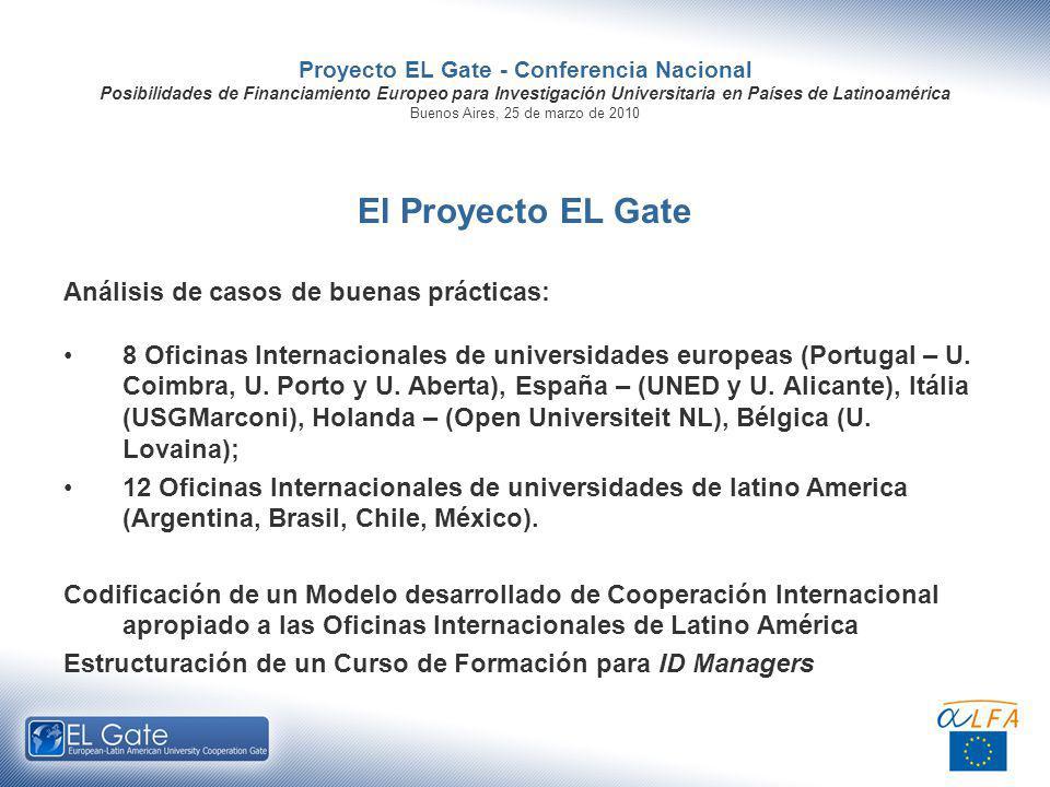 Proyecto EL Gate - Conferencia Nacional Posibilidades de Financiamiento Europeo para Investigación Universitaria en Países de Latinoamérica Buenos Aires, 25 de marzo de 2010 El Proyecto EL Gate Análisis de casos de buenas prácticas: 8 Oficinas Internacionales de universidades europeas (Portugal – U.