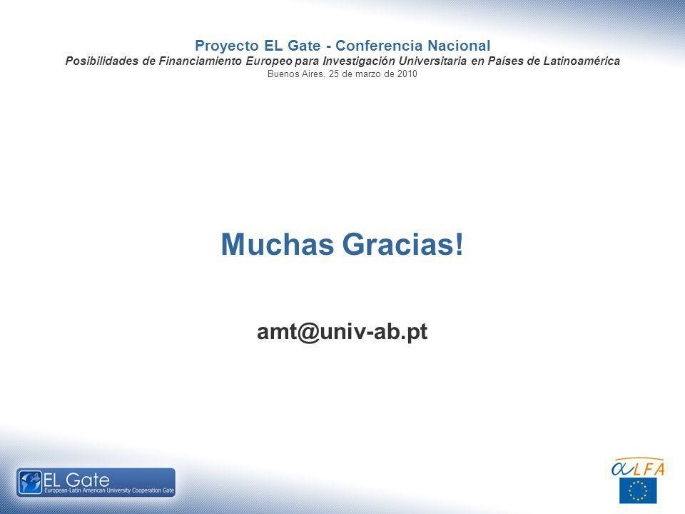 Proyecto EL Gate - Conferencia Nacional Posibilidades de Financiamiento Europeo para Investigación Universitaria en Países de Latinoamérica Buenos Aires, 25 de marzo de 2010 Muchas Gracias.