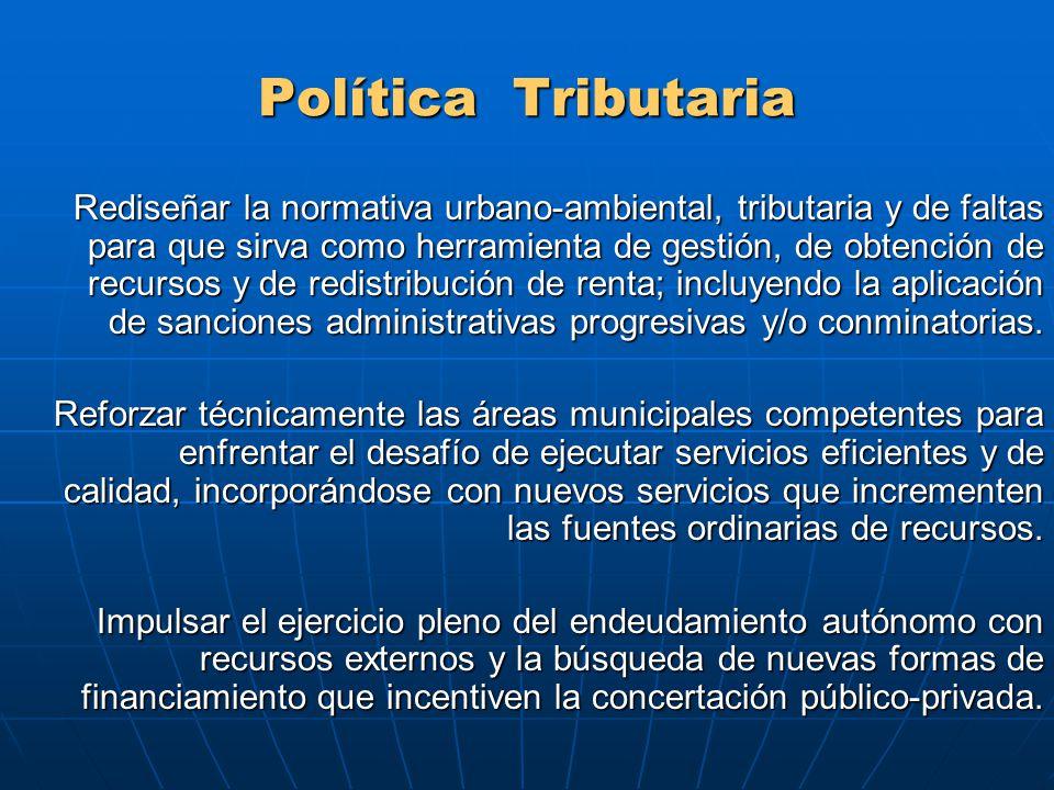 Política Tributaria Rediseñar la normativa urbano-ambiental, tributaria y de faltas para que sirva como herramienta de gestión, de obtención de recursos y de redistribución de renta; incluyendo la aplicación de sanciones administrativas progresivas y/o conminatorias.