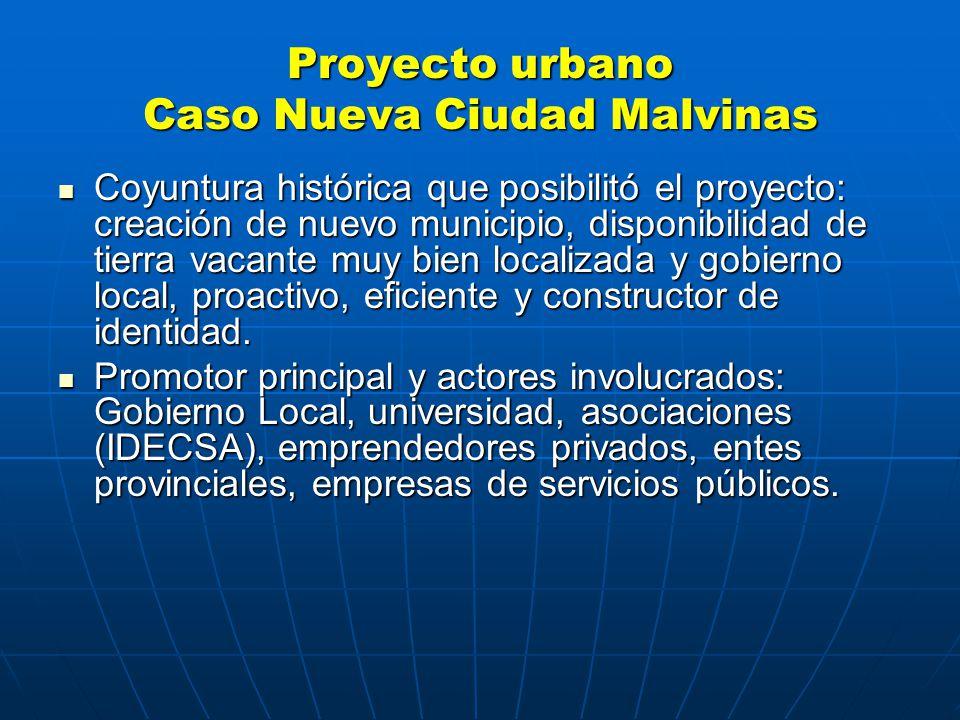 Proyecto urbano Caso Nueva Ciudad Malvinas Coyuntura histórica que posibilitó el proyecto: creación de nuevo municipio, disponibilidad de tierra vacante muy bien localizada y gobierno local, proactivo, eficiente y constructor de identidad.