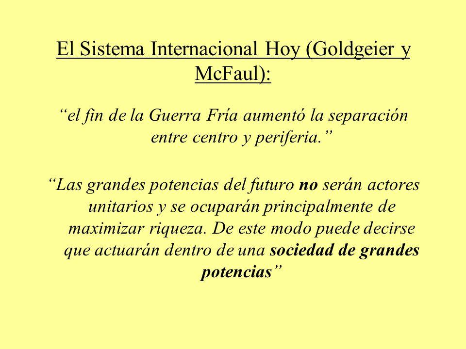 El Sistema Internacional Hoy (Goldgeier y McFaul): el fin de la Guerra Fría aumentó la separación entre centro y periferia. Las grandes potencias del