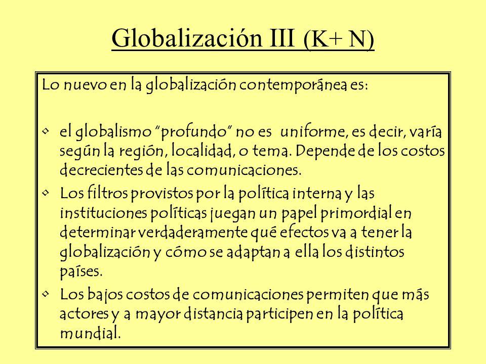 Globalización III (K+ N) Lo nuevo en la globalización contemporánea es: el globalismo profundo no es uniforme, es decir, varía según la región, localidad, o tema.