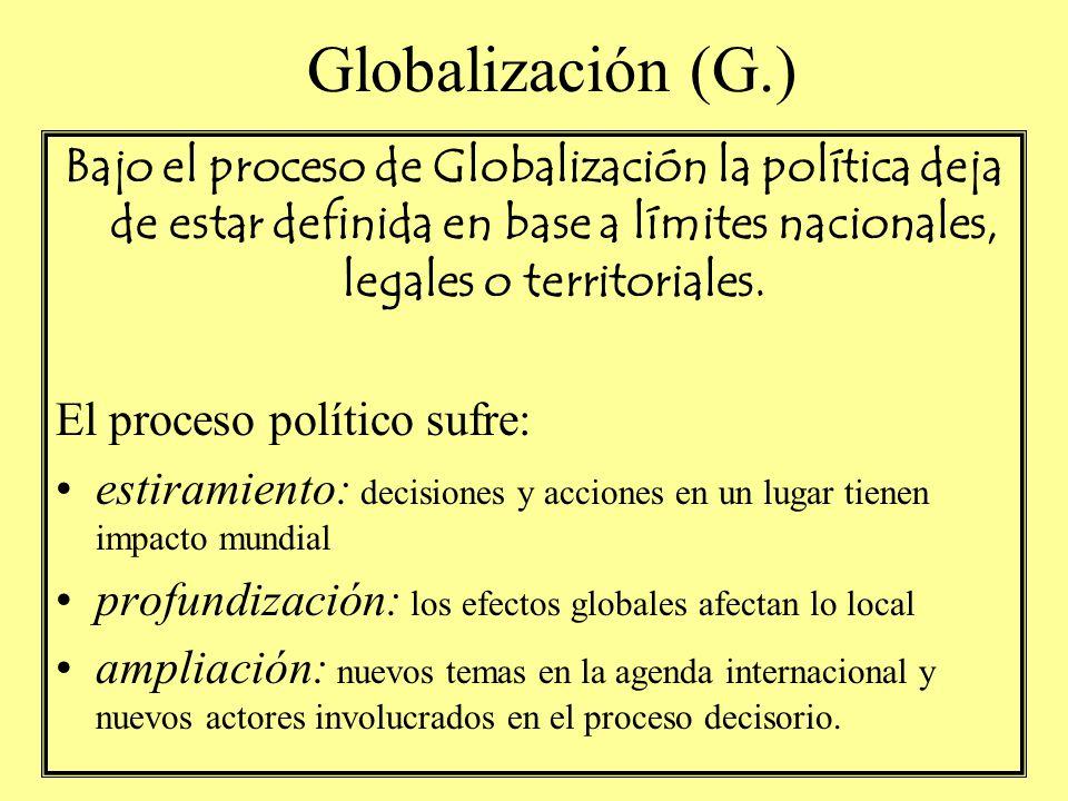 Globalización (G.) Bajo el proceso de Globalización la política deja de estar definida en base a límites nacionales, legales o territoriales. El proce