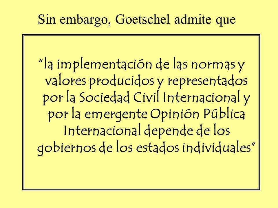 Sin embargo, Goetschel admite que la implementación de las normas y valores producidos y representados por la Sociedad Civil Internacional y por la em