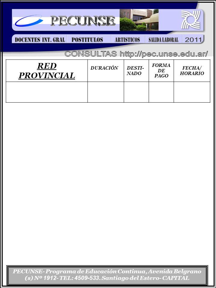 PECUNSE- Programa de Educación Continua, Avenida Belgrano (s) Nº 1912 - TEL: 4509-533. Santiago del Estero- CAPITAL INTERES GENERAL RED PROVINCIAL DUR
