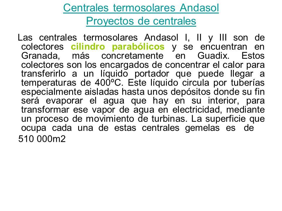 Centrales termosolares Andasol Proyectos de centrales Las centrales termosolares Andasol I, II y III son de colectores cilindro parabólicos y se encuentran en Granada, más concretamente en Guadix.