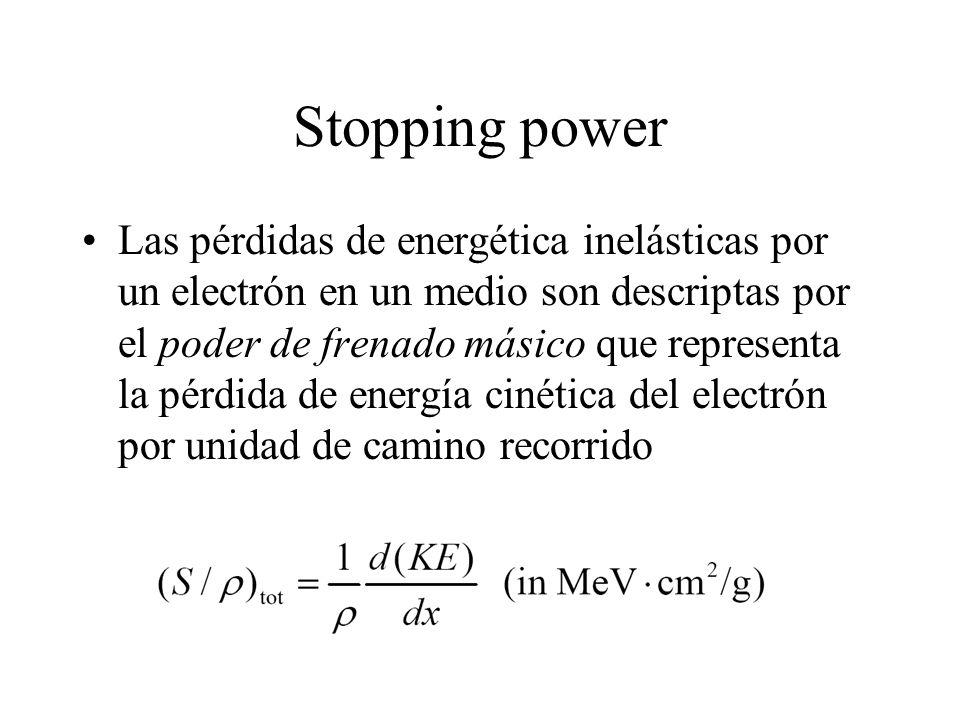 Stopping power Las pérdidas de energética inelásticas por un electrón en un medio son descriptas por el poder de frenado másico que representa la pérd