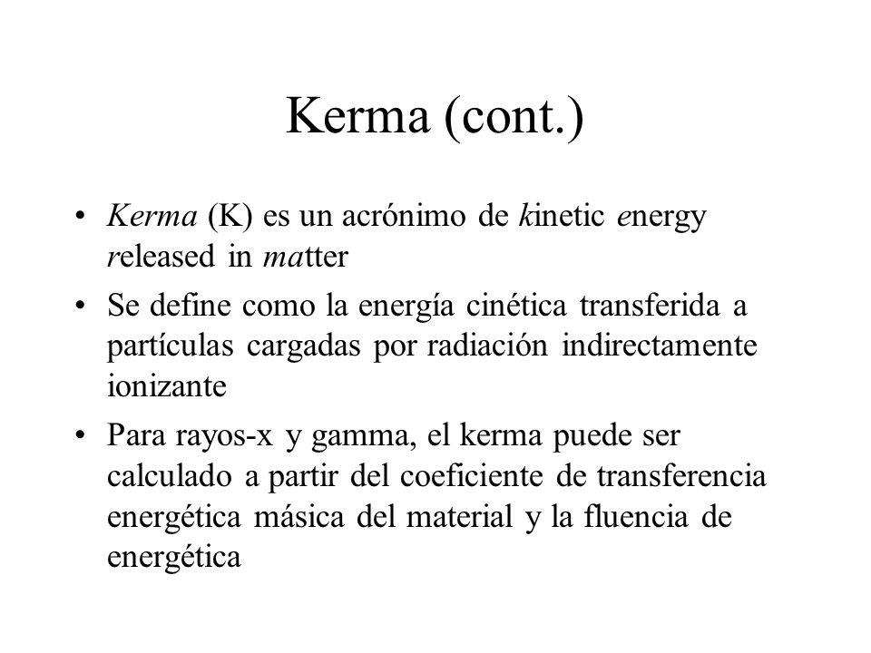 Kerma (cont.) Kerma (K) es un acrónimo de kinetic energy released in matter Se define como la energía cinética transferida a partículas cargadas por r