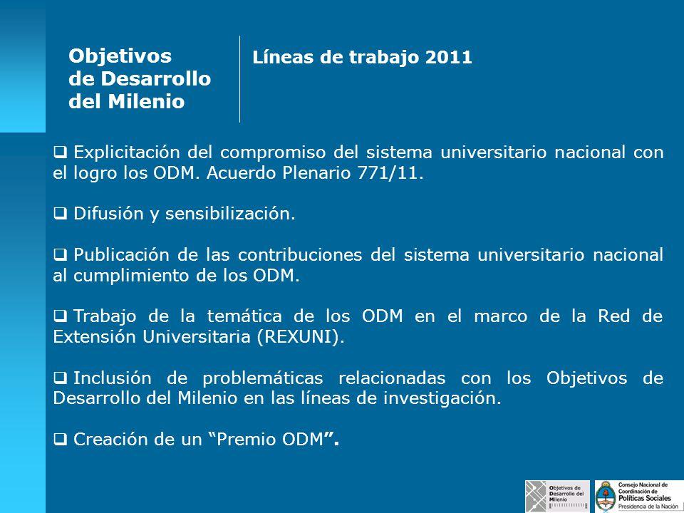 Objetivos de Desarrollo del Milenio Líneas de trabajo 2011 Explicitación del compromiso del sistema universitario nacional con el logro los ODM. Acuer