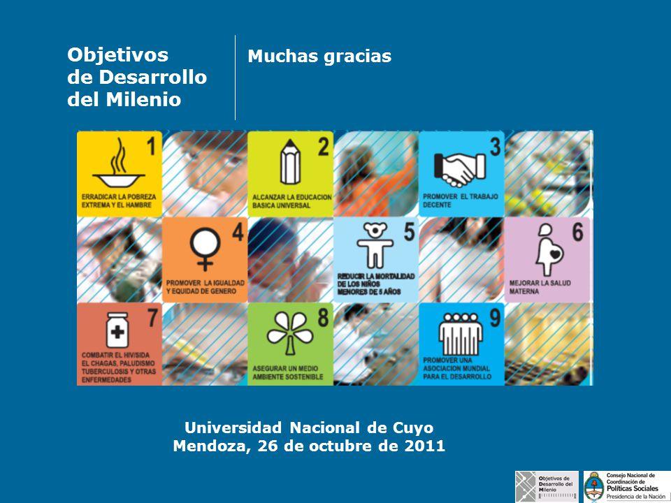 Universidad Nacional de Cuyo Mendoza, 26 de octubre de 2011 Objetivos de Desarrollo del Milenio Muchas gracias