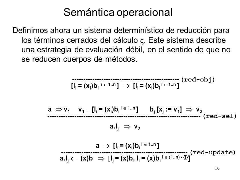 10 Semántica operacional Definimos ahora un sistema determinístico de reducción para los términos cerrados del cálculo. Este sistema describe una estr