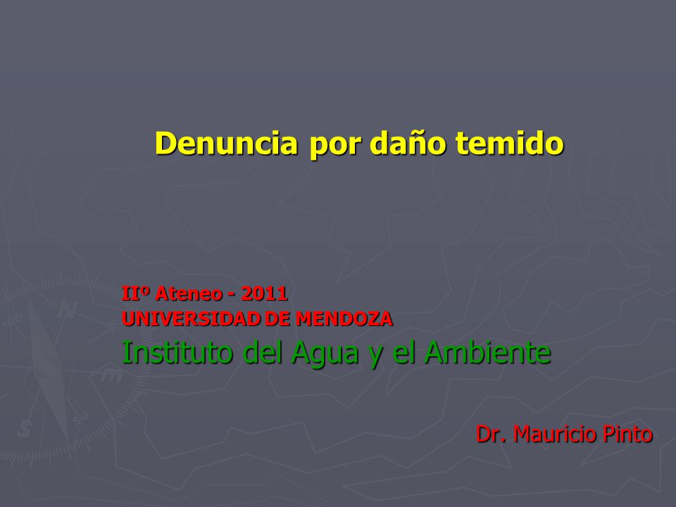 Denuncia por daño temido IIº Ateneo - 2011 UNIVERSIDAD DE MENDOZA Instituto del Agua y el Ambiente Dr. Mauricio Pinto