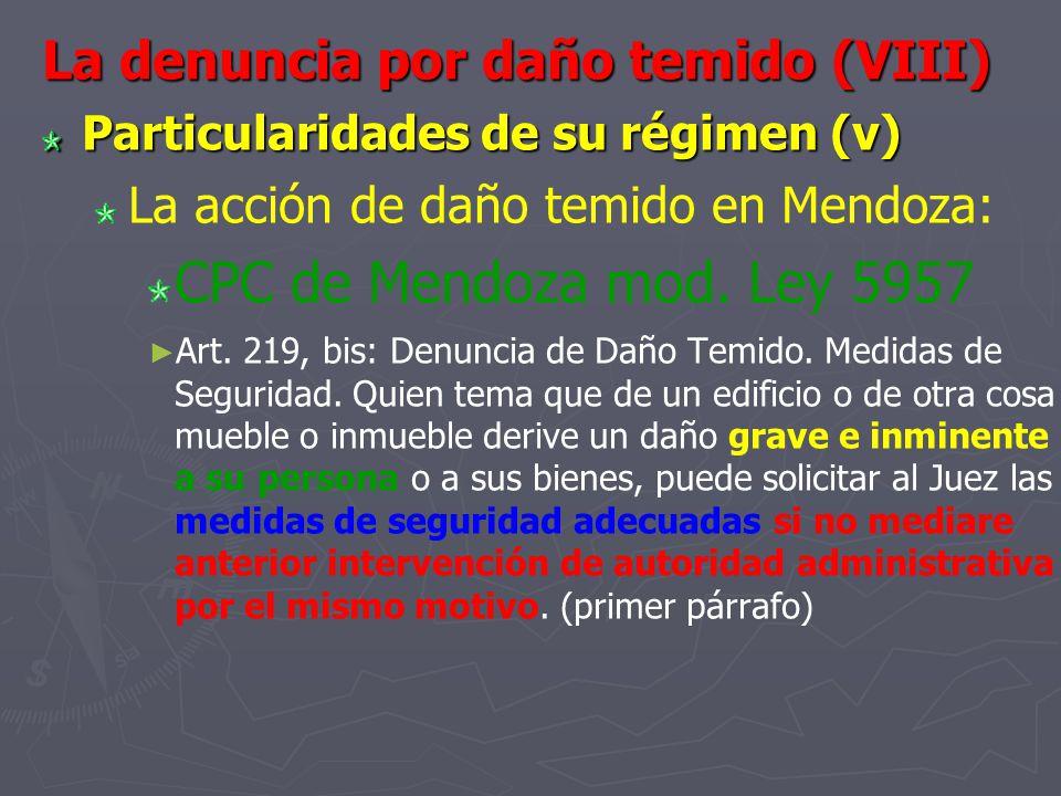 La denuncia por daño temido (VIII) Particularidades de su régimen (v) La acción de daño temido en Mendoza: CPC de Mendoza mod. Ley 5957 Art. 219, bis: