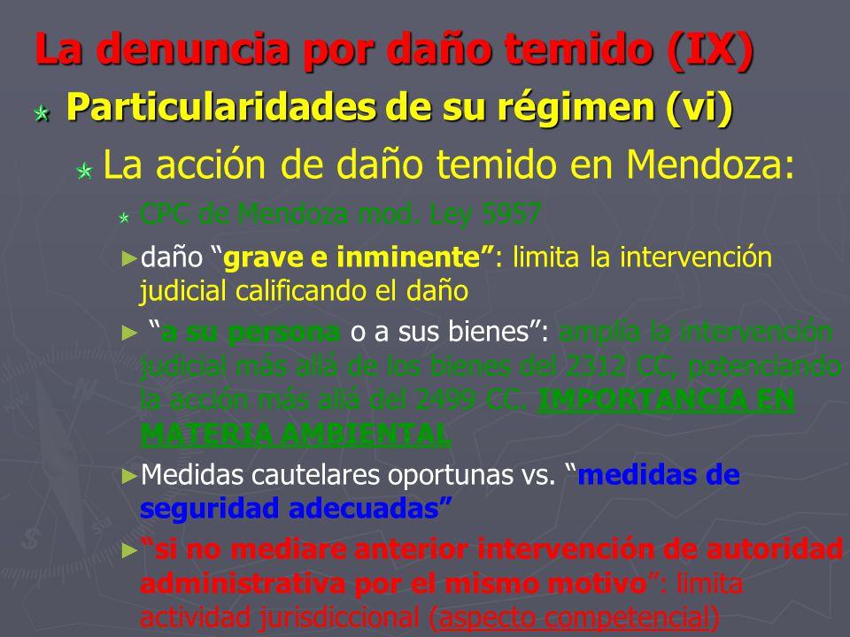 La denuncia por daño temido (IX) Particularidades de su régimen (vi) La acción de daño temido en Mendoza: CPC de Mendoza mod. Ley 5957 daño grave e in