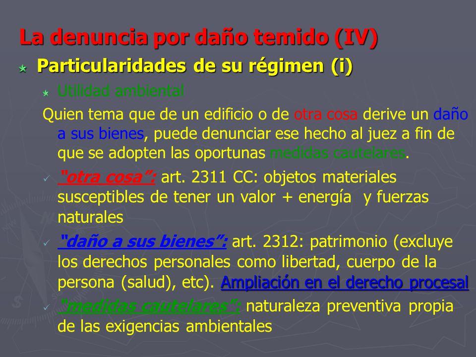 La denuncia por daño temido (IV) Particularidades de su régimen (i) Utilidad ambiental Quien tema que de un edificio o de otra cosa derive un daño a s