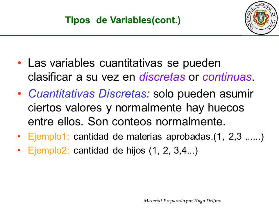 Material Preparado por Hugo Delfino Las variables cuantitativas se pueden clasificar a su vez en discretas or continuas. Cuantitativas Discretas: solo