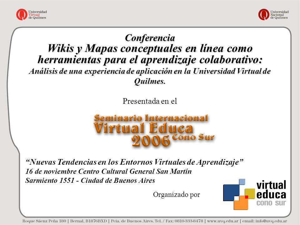 Conferencia Wikis y Mapas conceptuales en línea como herramientas para el aprendizaje colaborativo: Análisis de una experiencia de aplicación en la Un