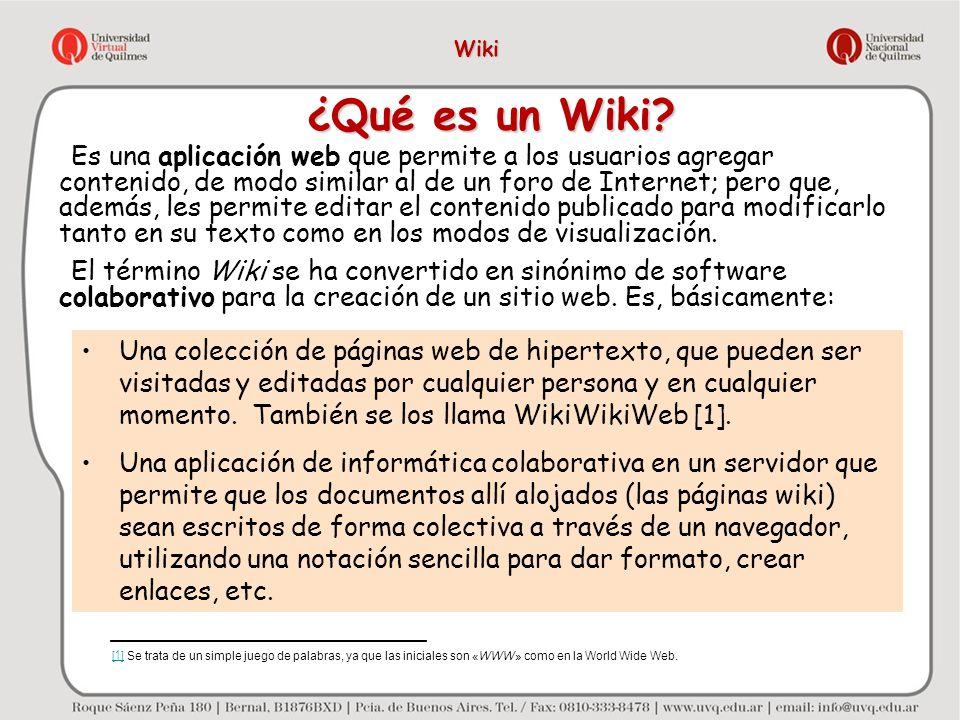 Wiki Es una aplicación web que permite a los usuarios agregar contenido, de modo similar al de un foro de Internet; pero que, además, les permite edit