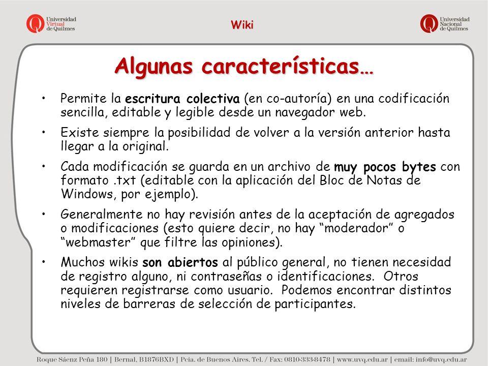 Algunas características… Permite la escritura colectiva (en co-autoría) en una codificación sencilla, editable y legible desde un navegador web. Exist