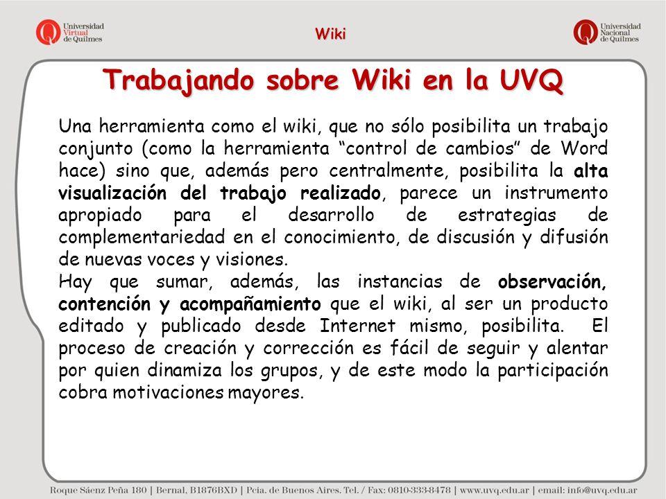 Trabajando sobre Wiki en la UVQ Una herramienta como el wiki, que no sólo posibilita un trabajo conjunto (como la herramienta control de cambios de Wo