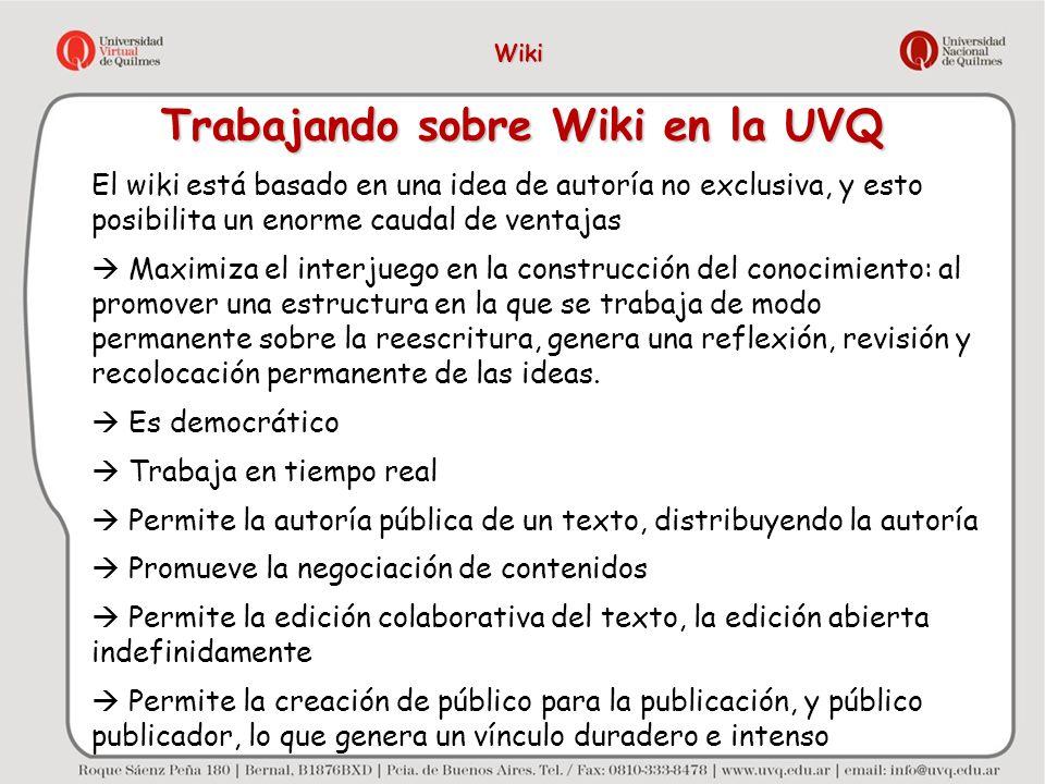Trabajando sobre Wiki en la UVQ El wiki está basado en una idea de autoría no exclusiva, y esto posibilita un enorme caudal de ventajas Maximiza el in