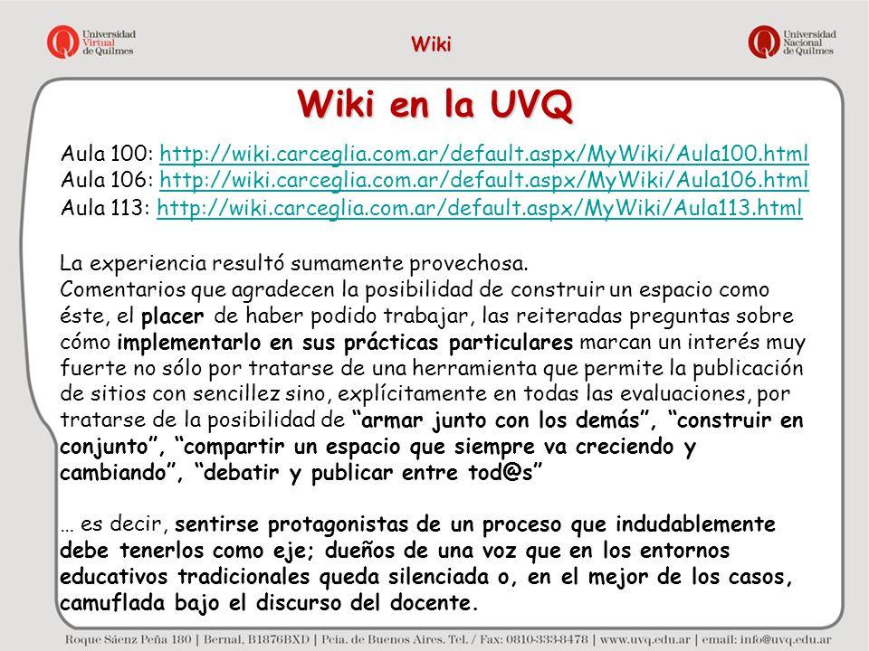 Wiki en la UVQ Aula 100: http://wiki.carceglia.com.ar/default.aspx/MyWiki/Aula100.htmlhttp://wiki.carceglia.com.ar/default.aspx/MyWiki/Aula100.html Au