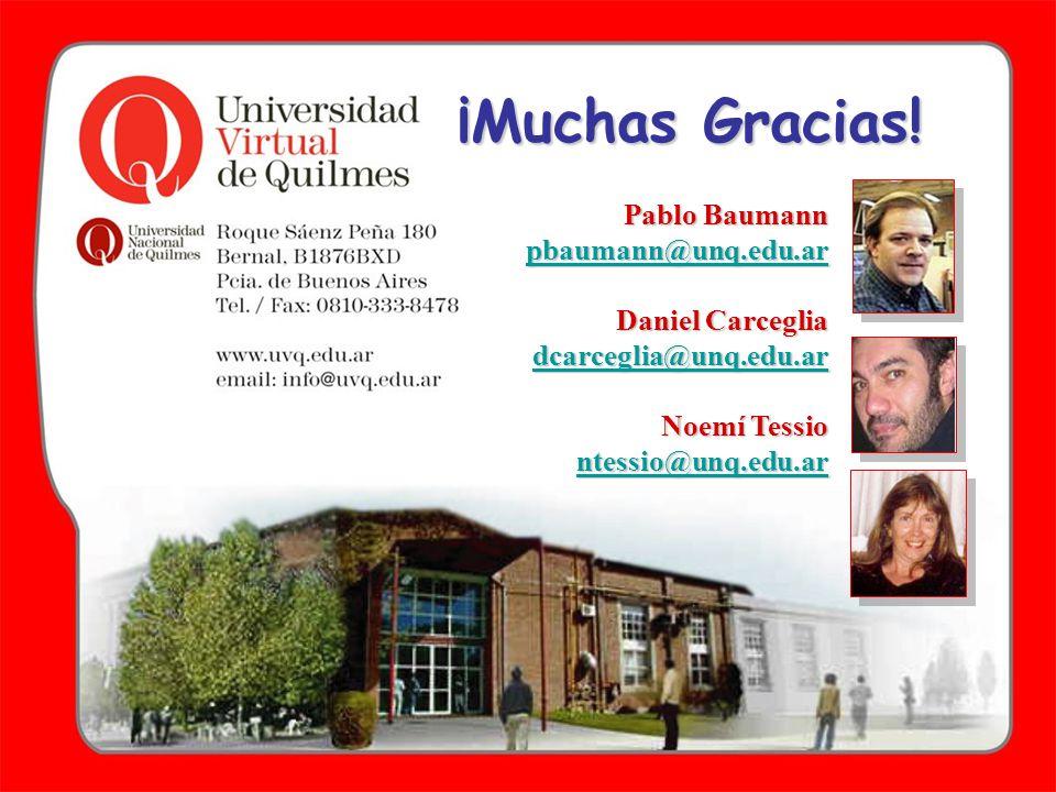 ¡Muchas Gracias! Pablo Baumann pbaumann@unq.edu.ar pbaumann@unq.edu.ar Daniel Carceglia dcarceglia@unq.edu.ar dcarceglia@unq.edu.ar Noemí Tessio ntess