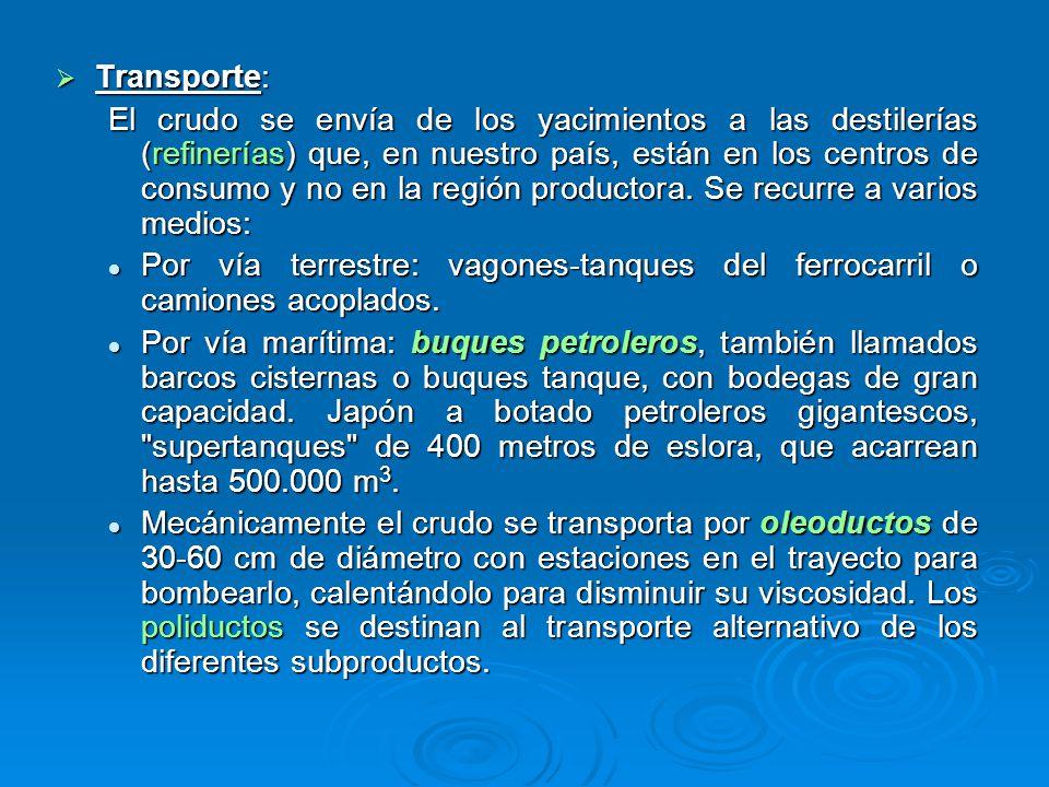 Transporte: Transporte: El crudo se envía de los yacimientos a las destilerías (refinerías) que, en nuestro país, están en los centros de consumo y no