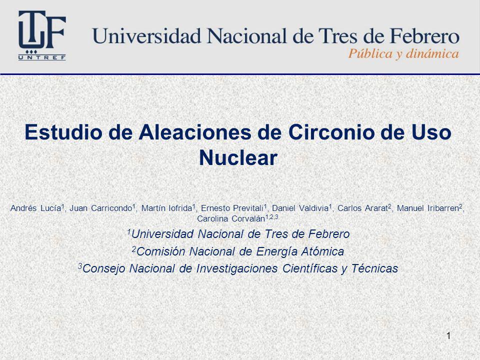 1 Estudio de Aleaciones de Circonio de Uso Nuclear Andrés Lucía 1, Juan Carricondo 1, Martín Iofrida 1, Ernesto Previtali 1, Daniel Valdivia 1, Carlos