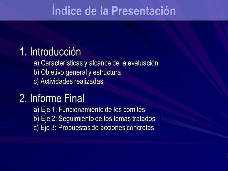 Índice de la Presentación 1. Introducción a) Características y alcance de la evaluación b) Objetivo general y estructura c) Actividades realizadas 2.