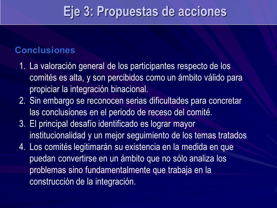 Conclusiones 1.La valoración general de los participantes respecto de los comités es alta, y son percibidos como un ámbito válido para propiciar la integración binacional.