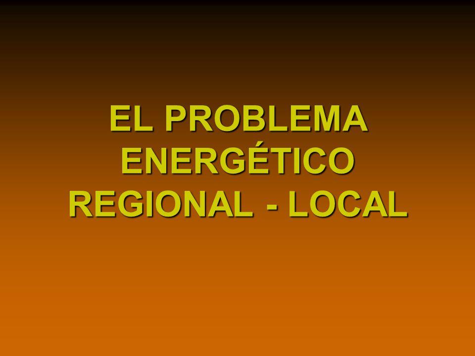 EL PROBLEMA ENERGÉTICO REGIONAL - LOCAL