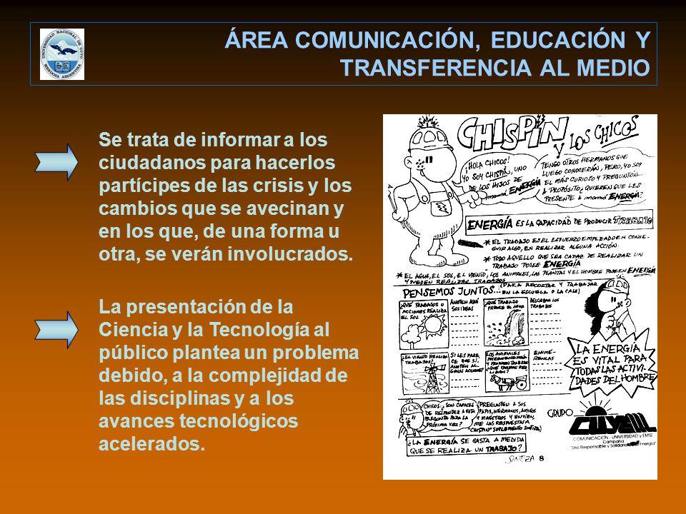 ÁREA COMUNICACIÓN, EDUCACIÓN Y TRANSFERENCIA AL MEDIO Se trata de informar a los ciudadanos para hacerlos partícipes de las crisis y los cambios que se avecinan y en los que, de una forma u otra, se verán involucrados.