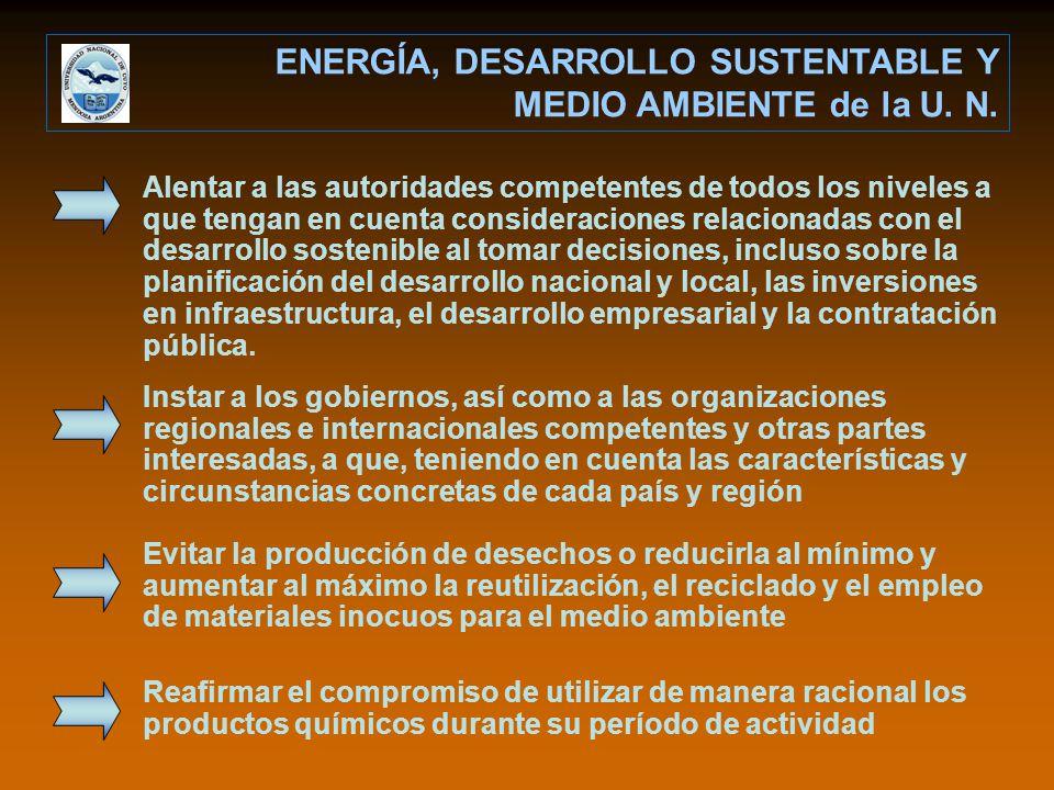 ENERGÍA, DESARROLLO SUSTENTABLE Y MEDIO AMBIENTE de la U. N. Alentar a las autoridades competentes de todos los niveles a que tengan en cuenta conside