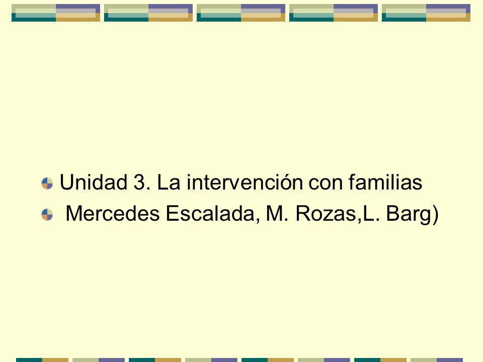 Unidad 3. La intervención con familias Mercedes Escalada, M. Rozas,L. Barg)