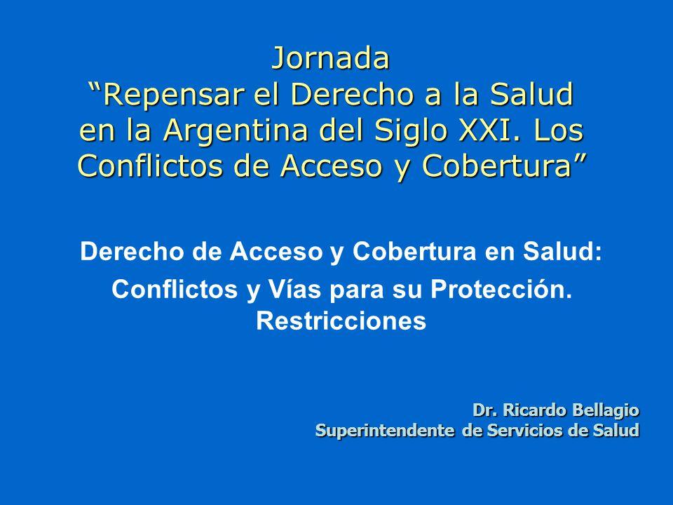 Jornada Repensar el Derecho a la Salud en la Argentina del Siglo XXI. Los Conflictos de Acceso y Cobertura Derecho de Acceso y Cobertura en Salud: Con