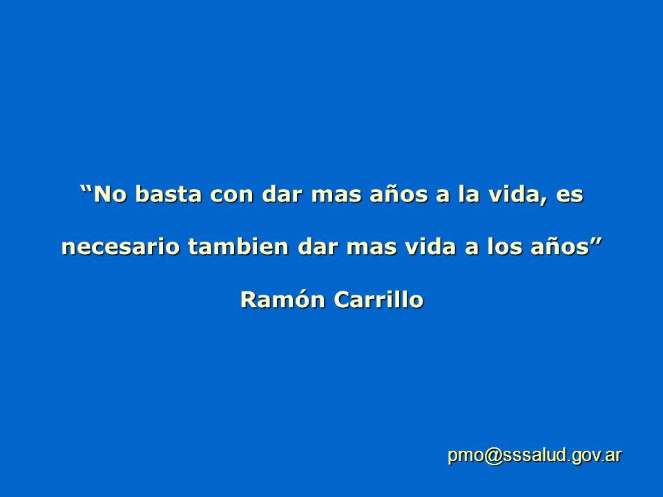 No basta con dar mas años a la vida, es necesario tambien dar mas vida a los años Ramón Carrillo pmo@sssalud.gov.ar