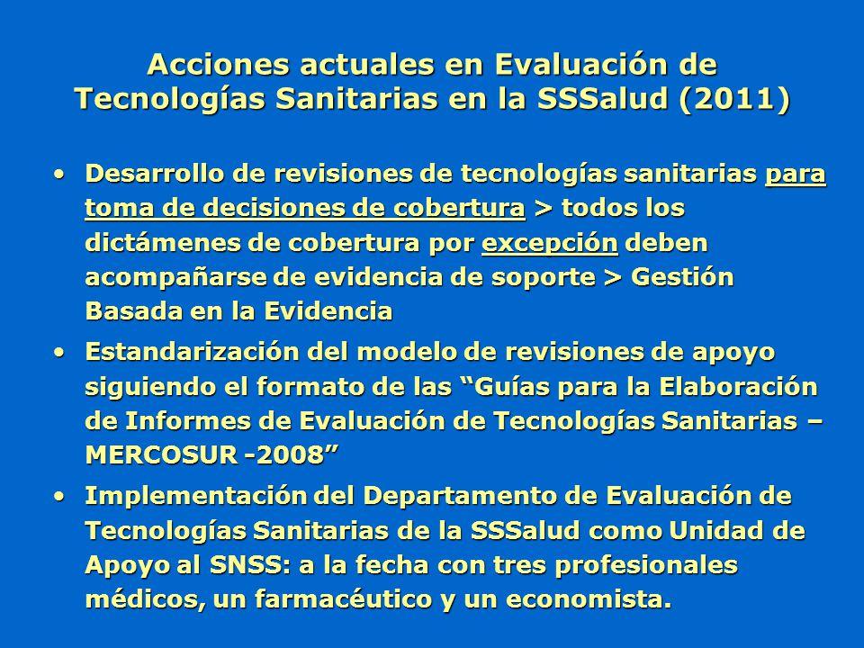 Acciones actuales en Evaluación de Tecnologías Sanitarias en la SSSalud (2011) Desarrollo de revisiones de tecnologías sanitarias para toma de decisio
