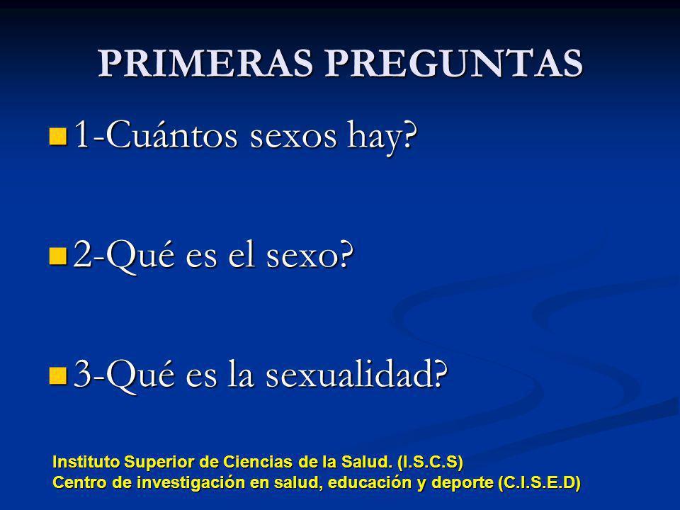 PRIMERAS PREGUNTAS 1-Cuántos sexos hay? 1-Cuántos sexos hay? 2-Qué es el sexo? 2-Qué es el sexo? 3-Qué es la sexualidad? 3-Qué es la sexualidad? Insti