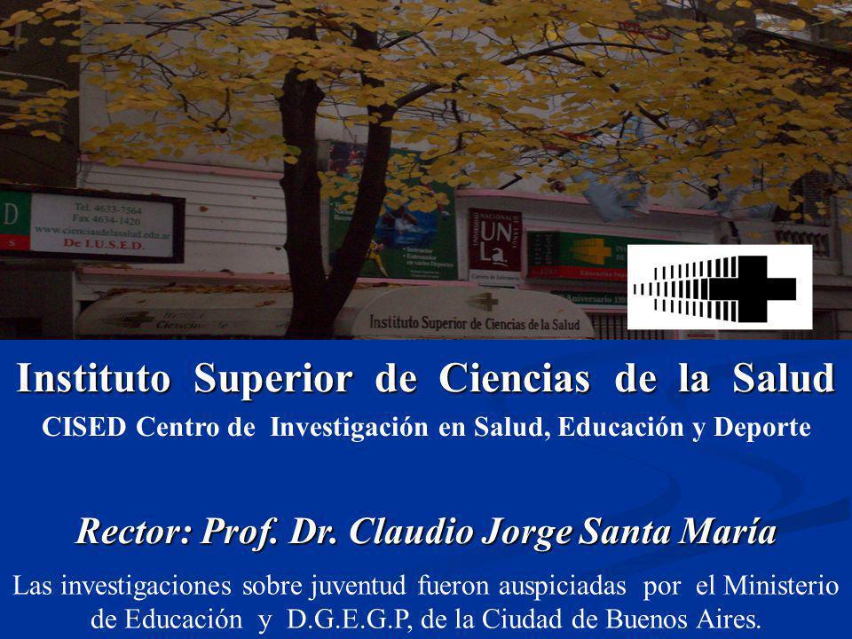 Instituto Superior de Ciencias de la Salud CISED Centro de Investigación en Salud, Educación y Deporte Rector: Prof. Dr. Claudio Jorge Santa María Las